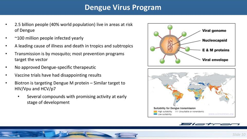 illness and death in tropics and subtropics Transmission is by mosquito; most prevention programs target the vector No approved