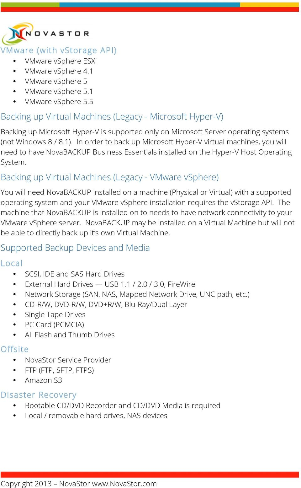 1). In order to back up Microsoft Hyper-V virtual machines, you will need to have NovaBACKUP Business Essentials installed on the Hyper-V Host Operating System.