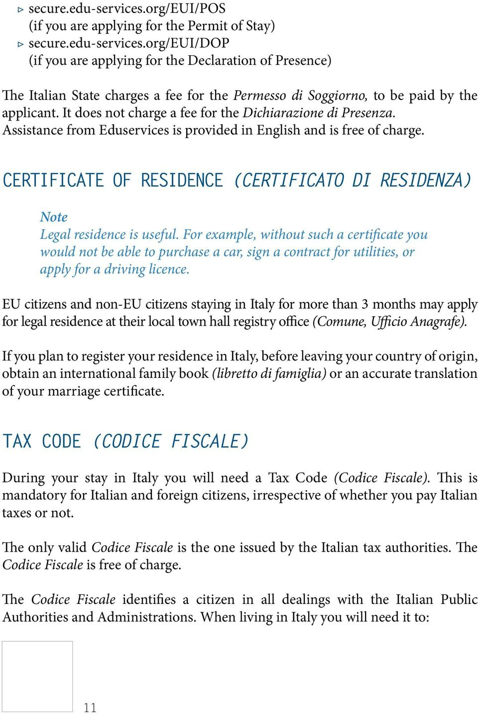 Certificate of ResidencE (Certificato di Residenza) Note Legal residence is useful.