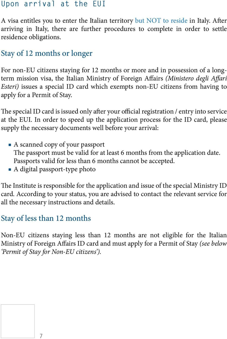 Stay of 12 months or longer For non-eu citizens staying for 12 months or more and in possession of a longterm mission visa, the Italian Ministry of Foreign Affairs (Ministero degli Affari Esteri)