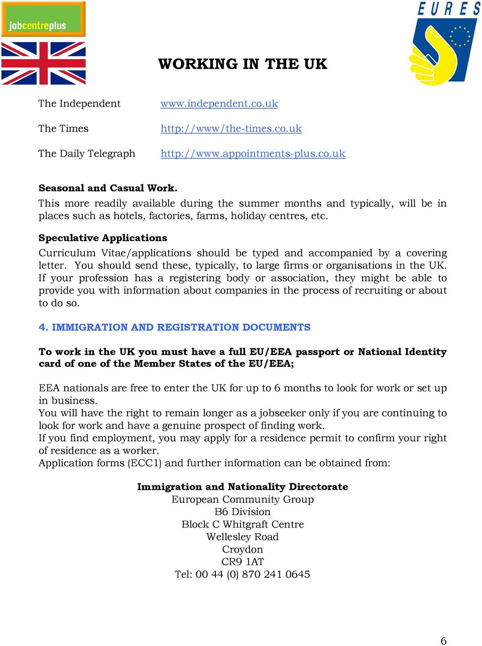 Speculative Applications Curriculum Vitae/applications should be typed and accompanied by a covering letter. You should send these, typically, to large firms or organisations in the UK.