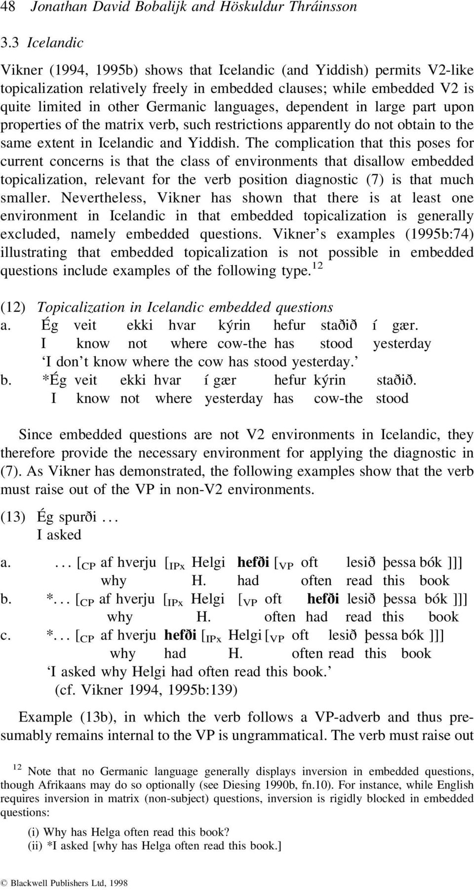 languages, dependent in large part upon properties of the matrix verb, such restrictions apparently do not obtain to the same extent in Icelandic and Yiddish.