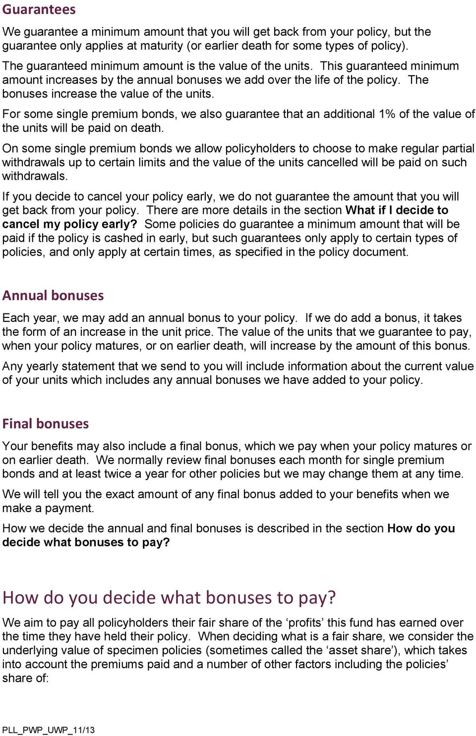 For some single premium bonds, we also guarantee that an additional 1% of the value of the units will be paid on death.