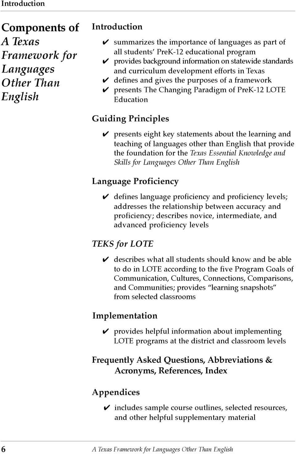 Guiding Principles presents eight key statements about the learning and teaching of languages other than English that provide the foundation for the Texas Essential Knowledge and Skills for Languages