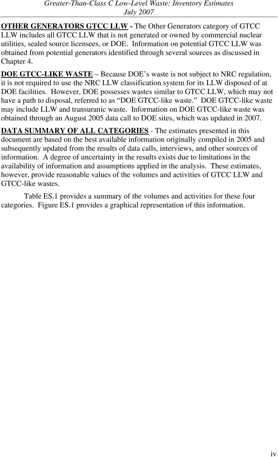 DOE GTCC-LIKE WASTE Because DOE s waste is not subject to NRC regulation, it is not required to use the NRC LLW classification system for its LLW disposed of at DOE facilities.