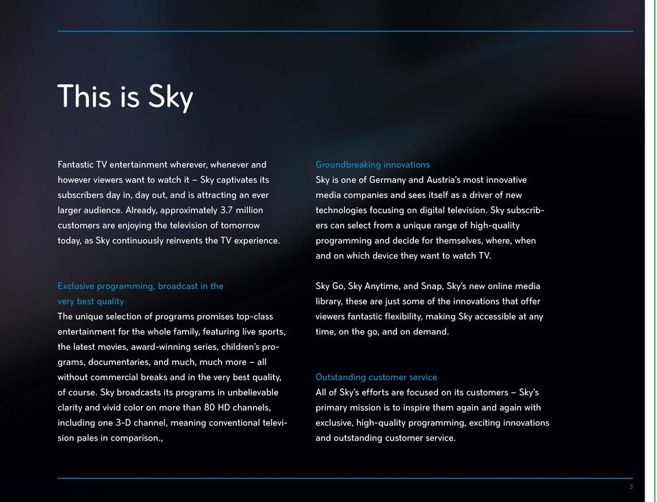 Groundbreaking innovations Sky is one of Germany and Austria s most innovative media companies and sees itself as a driver of new technologies focusing on digital television.
