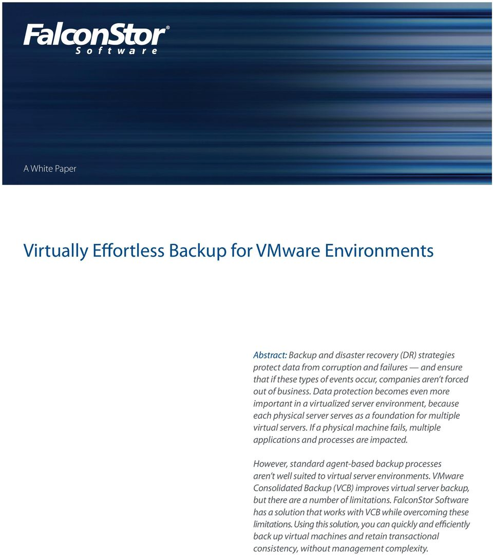 If a physical machine fails, multiple applications and processes are impacted. However, standard -based backup processes aren t well suited to virtual server environments.