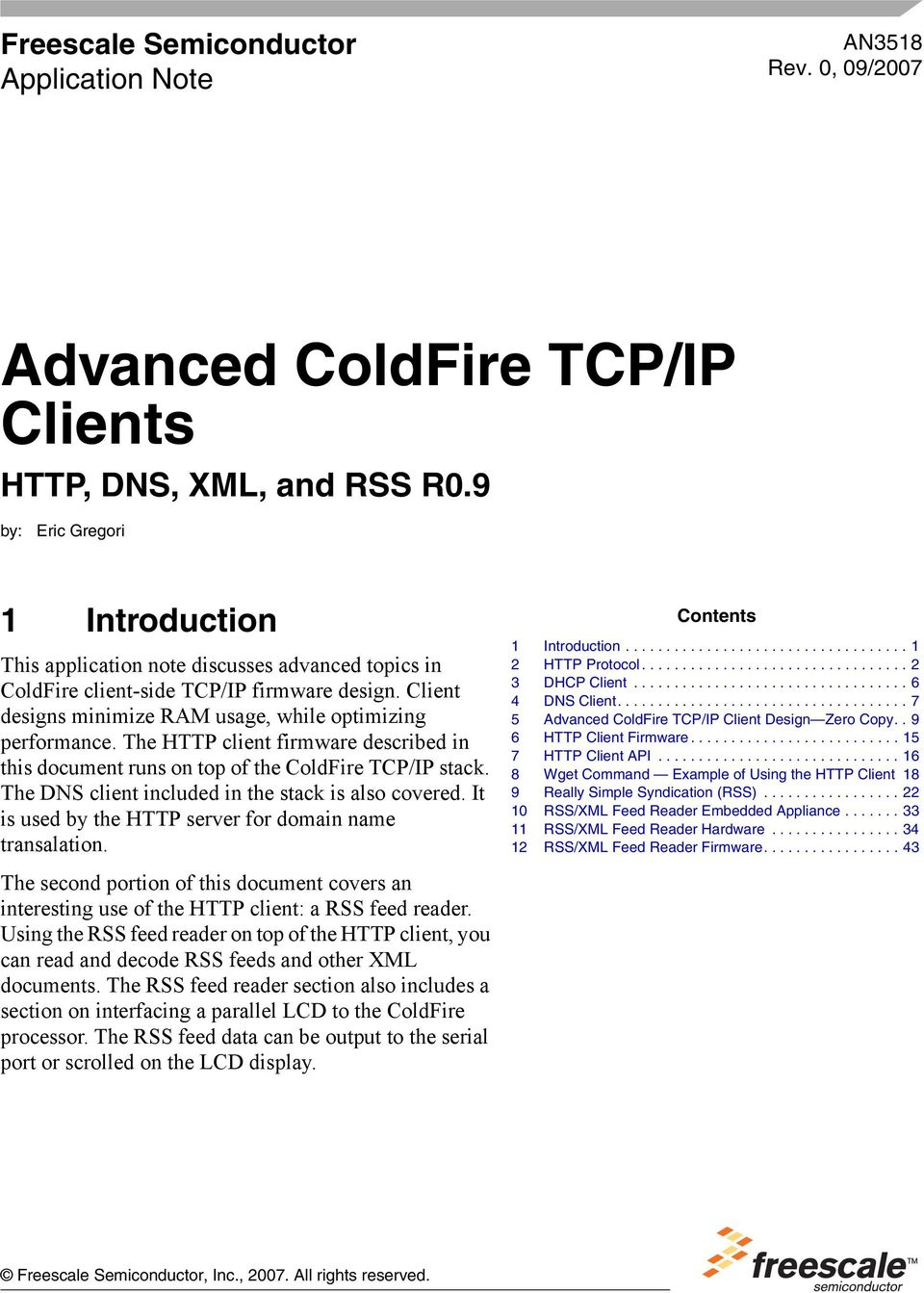 The HTTP client firmware described in this document runs on top of the ColdFire TCP/IP stack. The DNS client included in the stack is also covered.