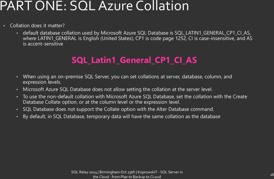 is accent-sensitive SQL_Latin1_General_CP1_CI_AS When using an on-premise SQL Server, you can set collations at server, database, column, and expression levels.