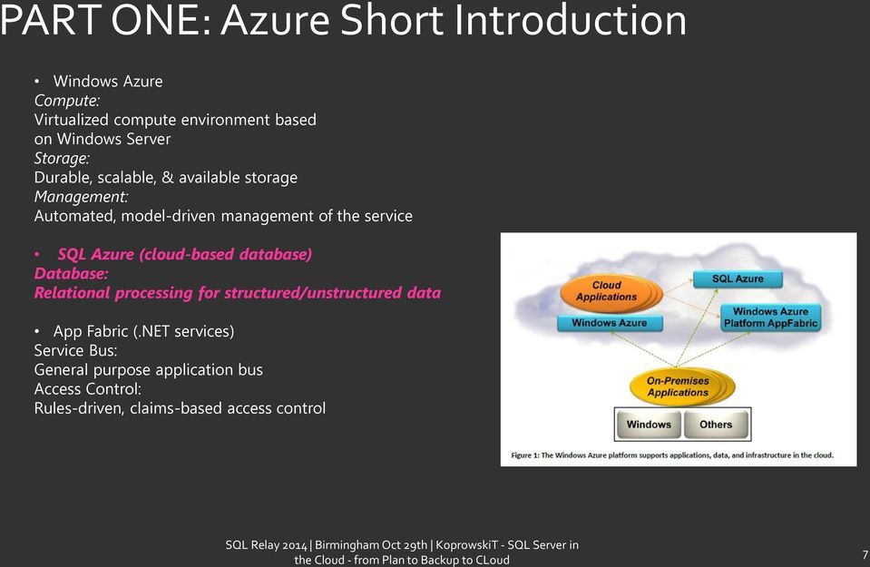 Azure (cloud-based database) Database: Relational processing for structured/unstructured data App Fabric (.