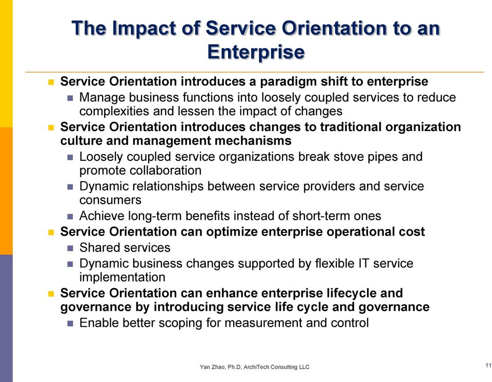 relationships between service providers and service consumers Achieve long-term benefits instead of short-term ones Orientation can optimize enterprise operational cost Shared services Dynamic