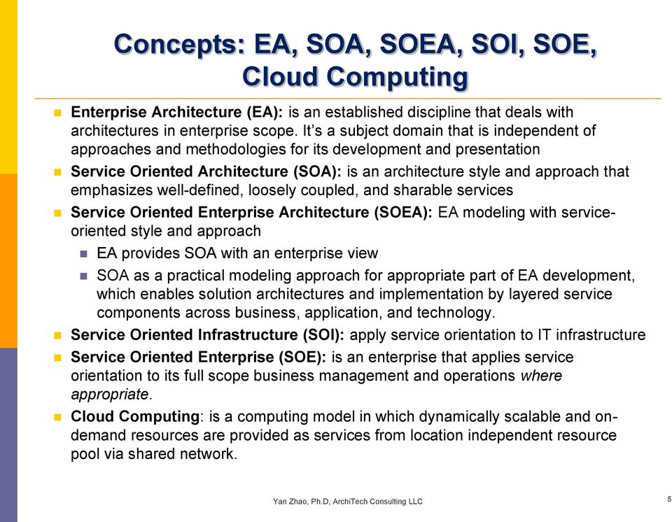 well-defined, loosely coupled, and sharable services Oriented Enterprise Architecture (SOEA): EA modeling with serviceoriented style and approach EA provides SOA with an enterprise view SOA as a