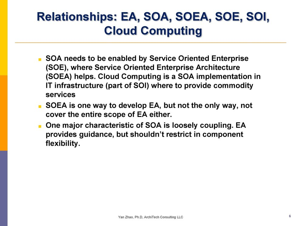 Cloud Computing is a SOA implementation in IT infrastructure (part of SOI) where to provide commodity services SOEA is one way to