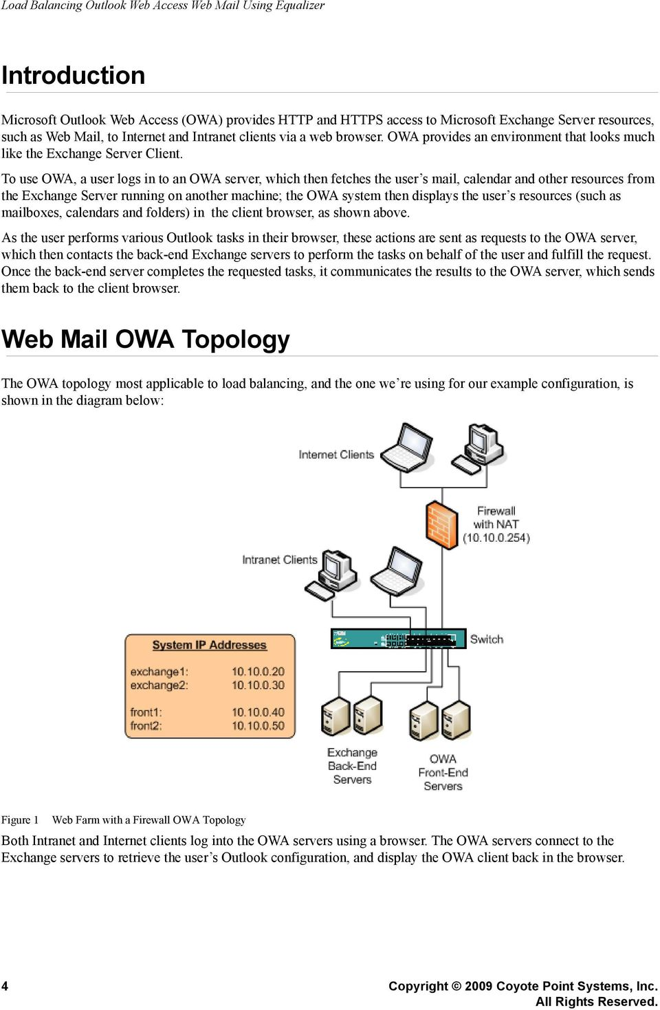 To use OWA, a user logs in to an OWA server, which then fetches the user s mail, calendar and other resources from the Exchange Server running on another machine; the OWA system then displays the