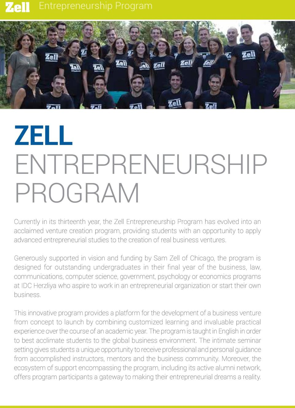 Generously supported in vision and funding by Sam Zell of Chicago, the program is designed for outstanding undergraduates in their final year of the business, law, communications, computer science,