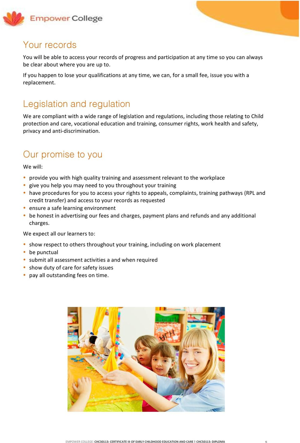 Legislation and regulation We are compliant with a wide range of legislation and regulations, including those relating to Child protection and care, vocational education and training, consumer