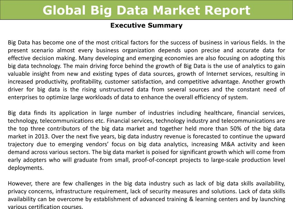 Many developing and emerging economies are also focusing on adopting this big data technology.