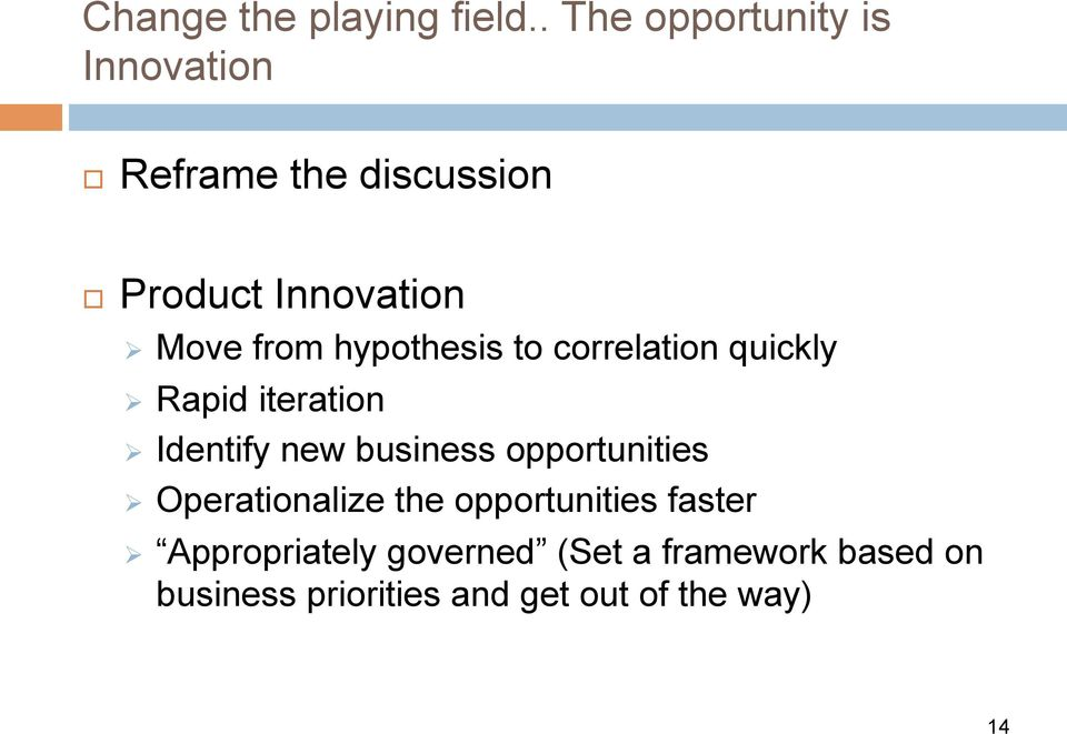 from hypothesis to correlation quickly Ø Rapid iteration Ø Identify new business
