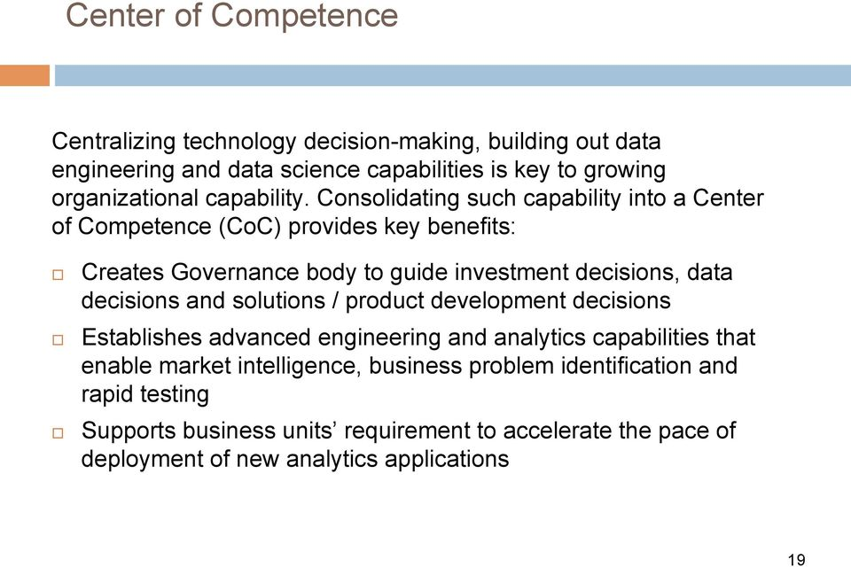 Consolidating such capability into a Center of Competence (CoC) provides key benefits: Creates Governance body to guide investment decisions, data