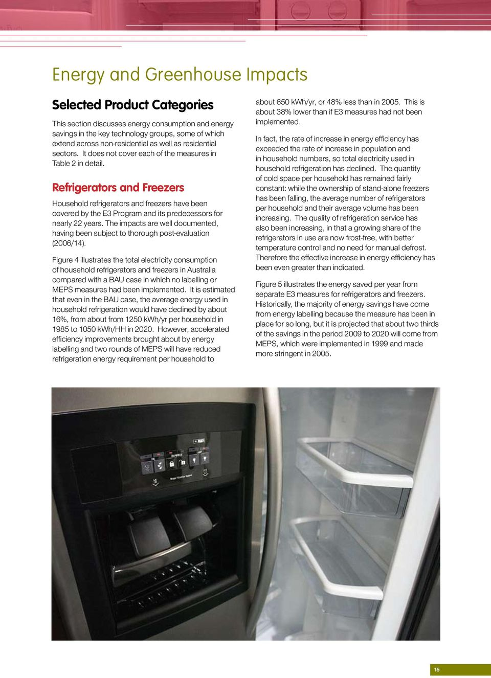 Refrigerators and Freezers Household refrigerators and freezers have been covered by the E3 Program and its predecessors for nearly 22 years.