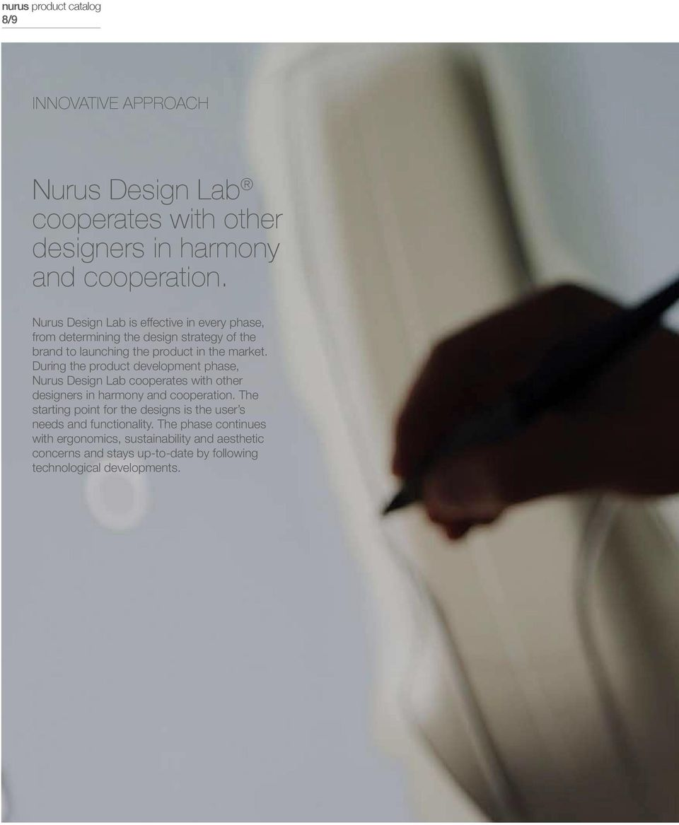 During the product development phase, Nurus Design Lab cooperates with other designers in harmony and cooperation.