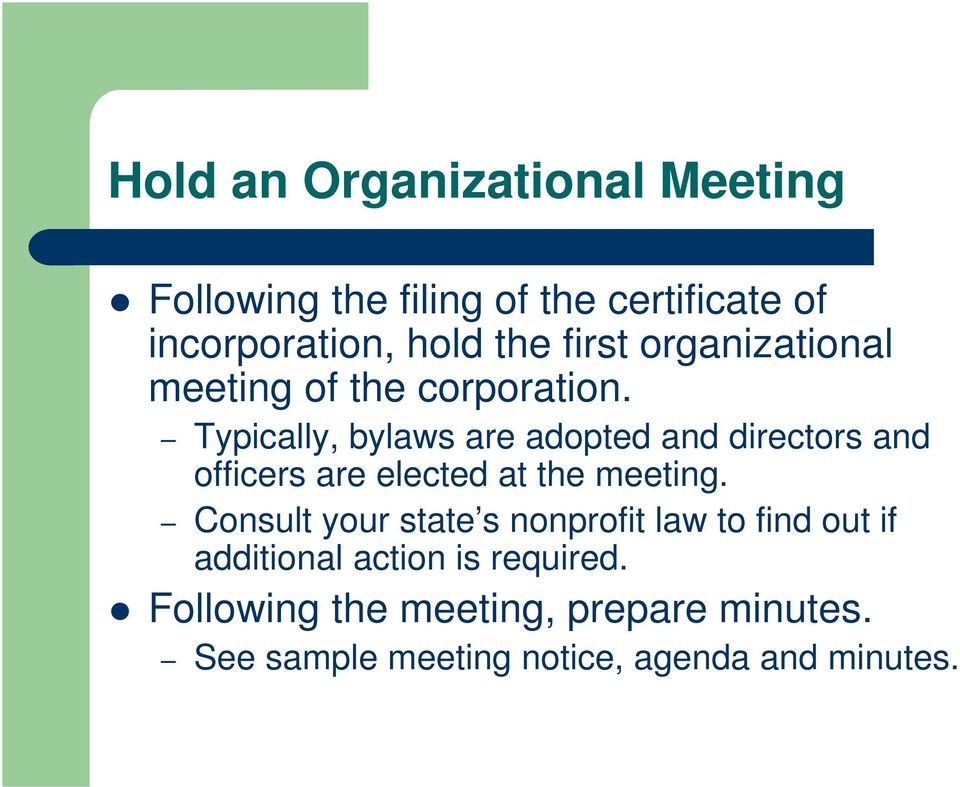 Typically, bylaws are adopted and directors and officers are elected at the meeting.