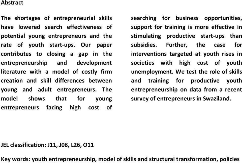 The model shows that for young entrepreneurs facing high cost of searching for business opportunities, support for training is more effective in stimulating productive start-ups than subsidies.