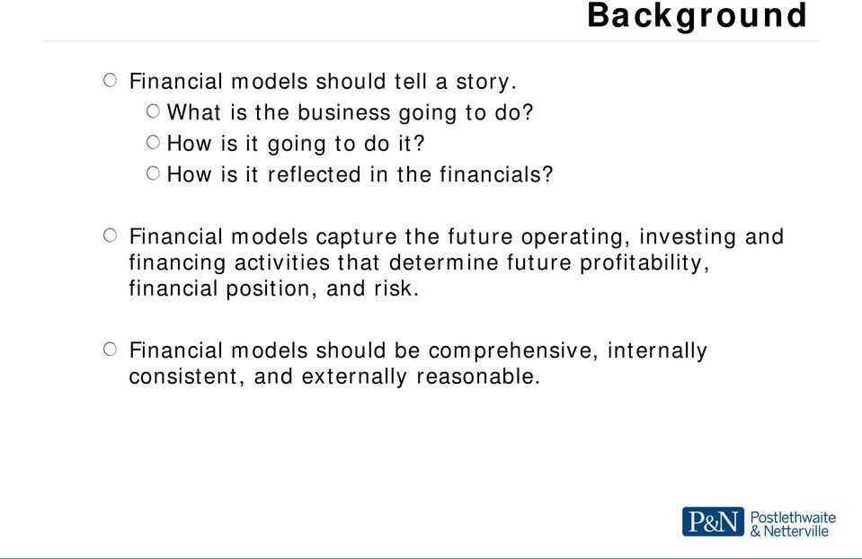 Financial models capture the future operating, investing and financing activities that determine