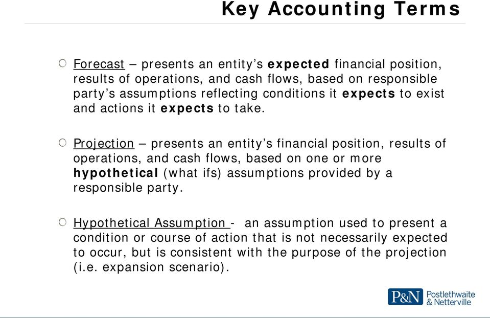 Projection presents an entity s financial position, results of operations, and cash flows, based on one or more hypothetical (what ifs) assumptions provided