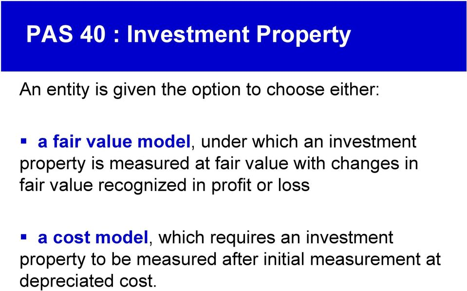 with changes in fair value recognized in profit or loss a cost model, which