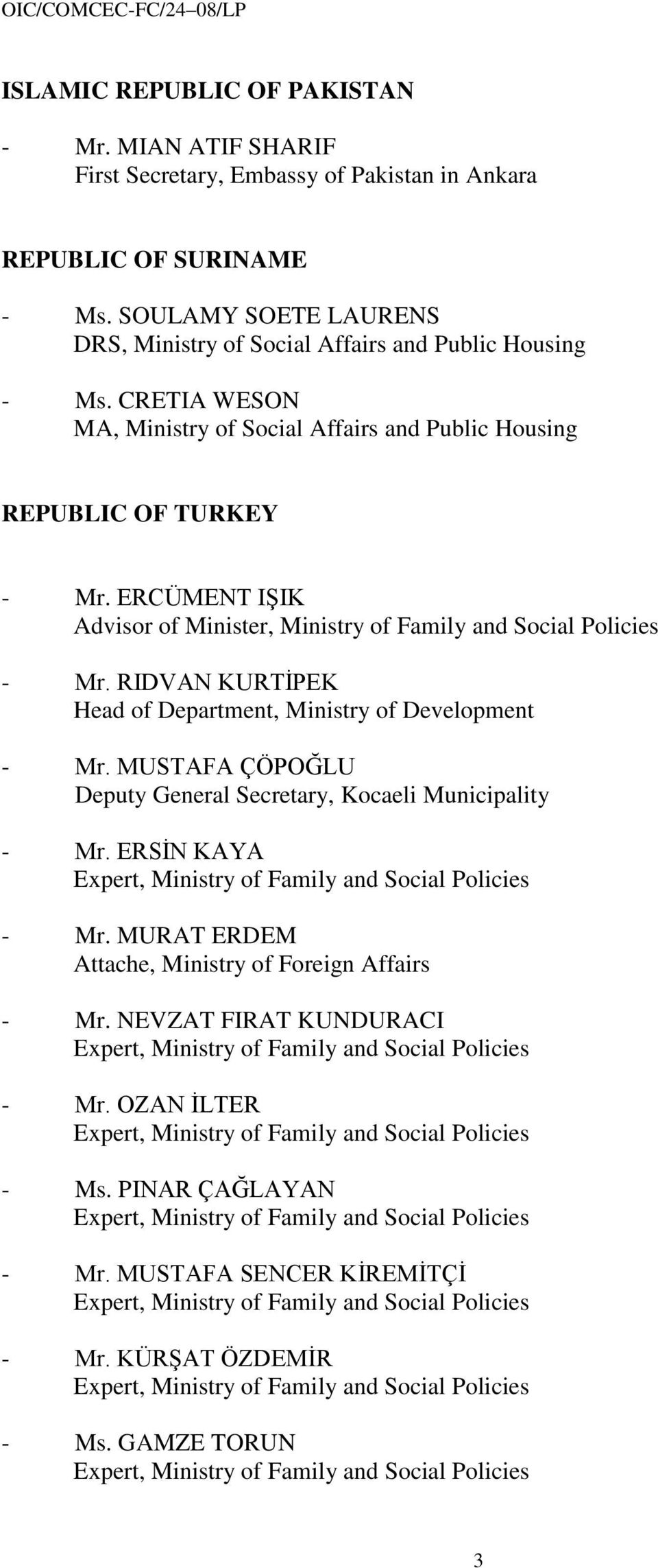ERCÜMENT IŞIK Advisor of Minister, Ministry of Family and Social Policies - Mr. RIDVAN KURTİPEK Head of Department, Ministry of Development - Mr.