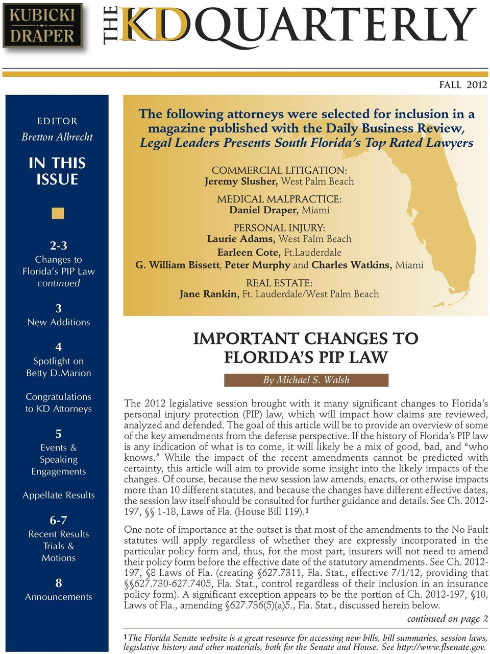 magazine published with the Daily Business Review, Legal Leaders Presents South Florida s Top Rated Lawyers COMMERCIAL LITIGATION: Jeremy Slusher, West Palm Beach MEDICAL MALPRACTICE: Daniel Draper,