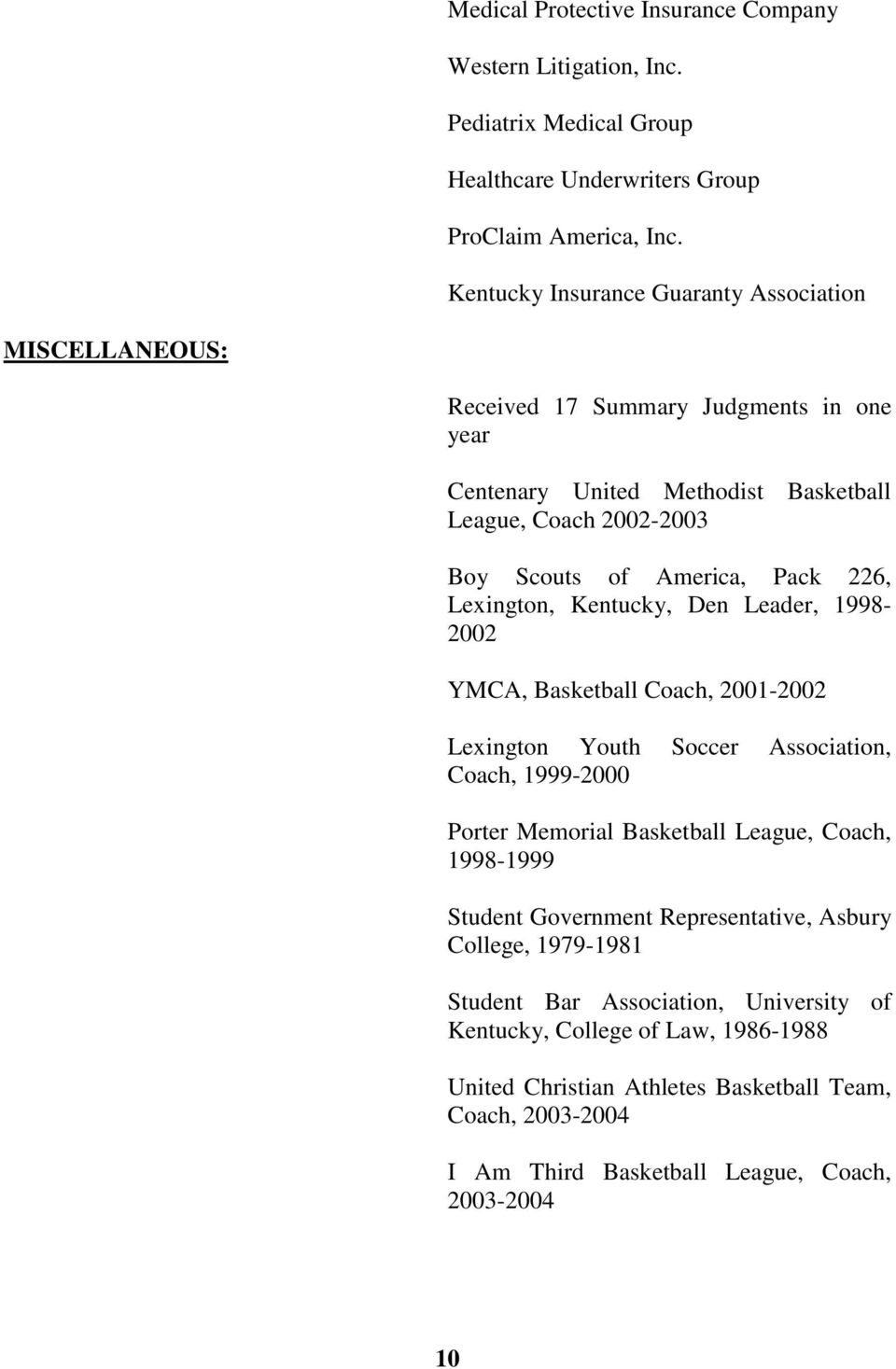 226, Lexington, Kentucky, Den Leader, 1998-2002 YMCA, Basketball Coach, 2001-2002 Lexington Youth Soccer Association, Coach, 1999-2000 Porter Memorial Basketball League, Coach, 1998-1999