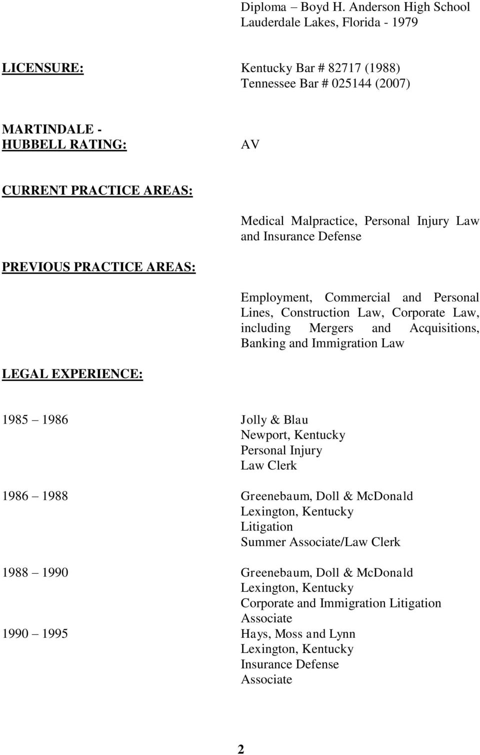 Malpractice, Personal Injury Law and Insurance Defense PREVIOUS PRACTICE AREAS: Employment, Commercial and Personal Lines, Construction Law, Corporate Law, including Mergers and Acquisitions,