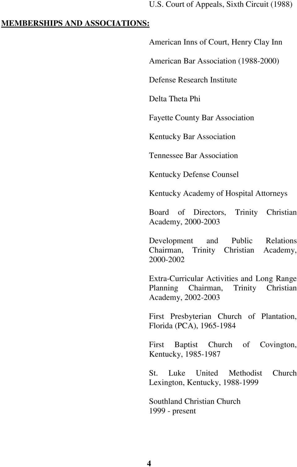 Bar Association Kentucky Bar Association Tennessee Bar Association Kentucky Defense Counsel Kentucky Academy of Hospital Attorneys Board of Directors, Trinity Christian Academy, 2000-2003 Development