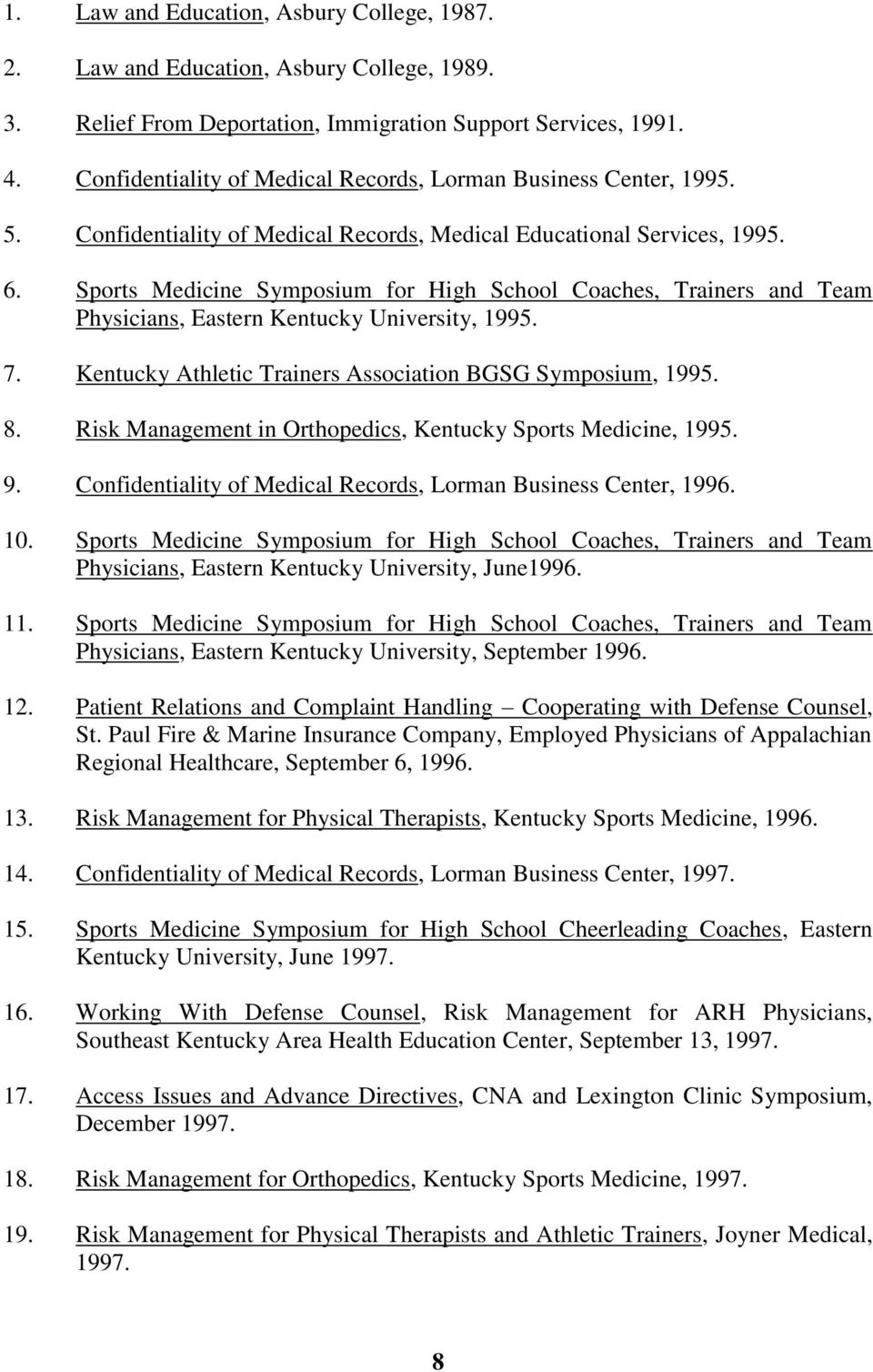 Sports Medicine Symposium for High School Coaches, Trainers and Team Physicians, Eastern Kentucky University, 1995. 7. Kentucky Athletic Trainers Association BGSG Symposium, 1995. 8.