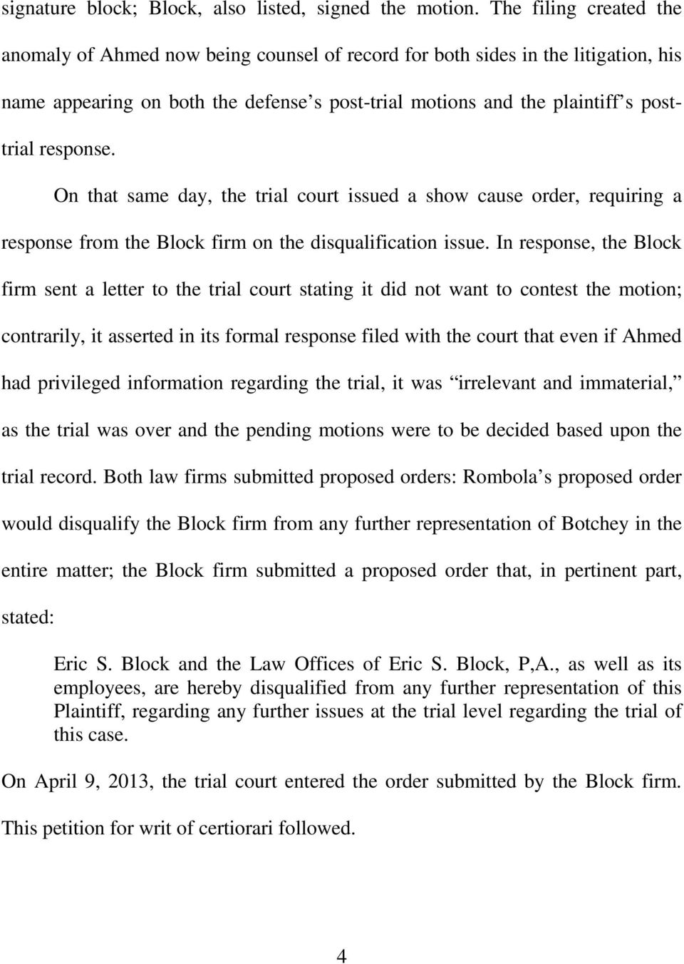 response. On that same day, the trial court issued a show cause order, requiring a response from the Block firm on the disqualification issue.