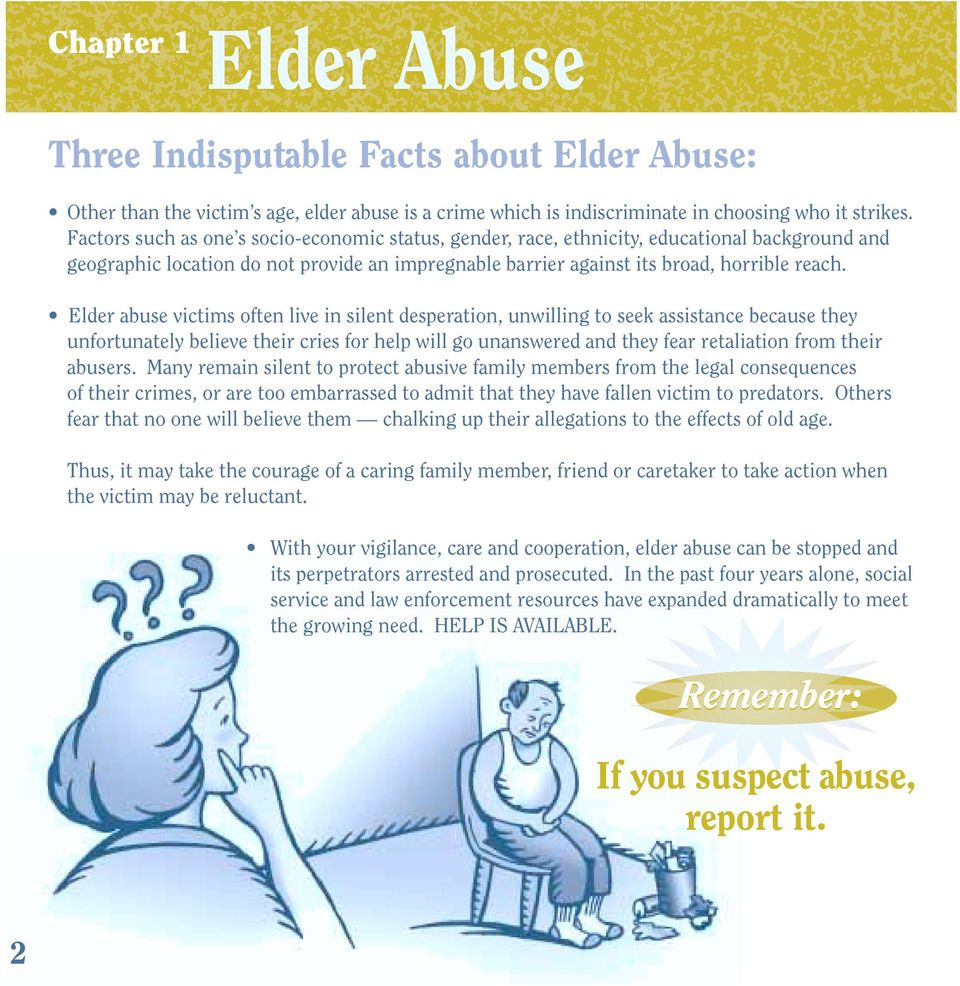 Elder abuse victims often live in silent desperation, unwilling to seek assistance because they unfortunately believe their cries for help will go unanswered and they fear retaliation from their