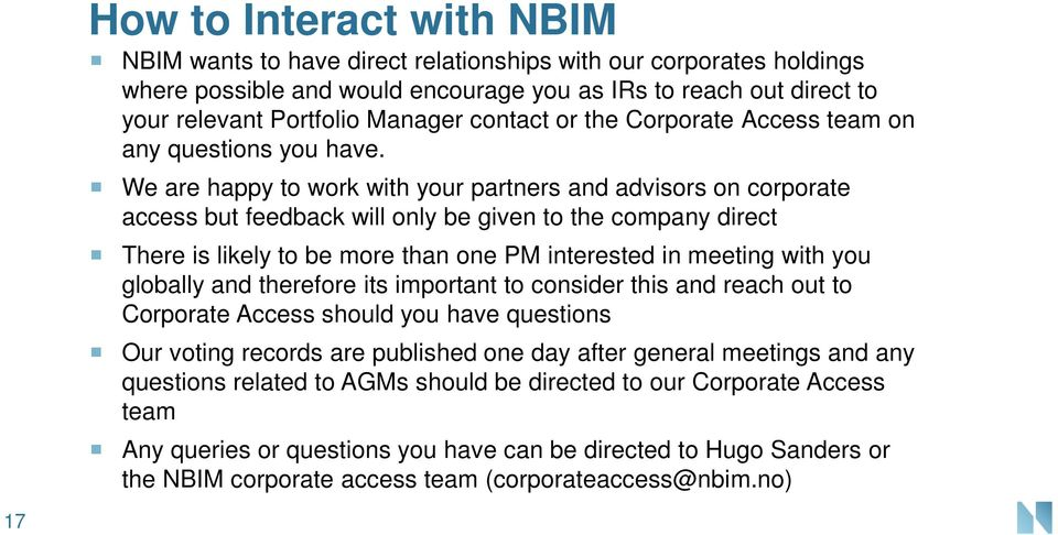 We are happy to work with your partners and advisors on corporate access but feedback will only be given to the company direct There is likely to be more than one PM interested in meeting with you