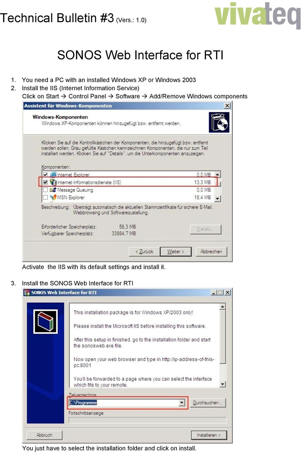 Install the IIS (Internet Information Service) Click on Start Control Panel Software Add/Remove Windows