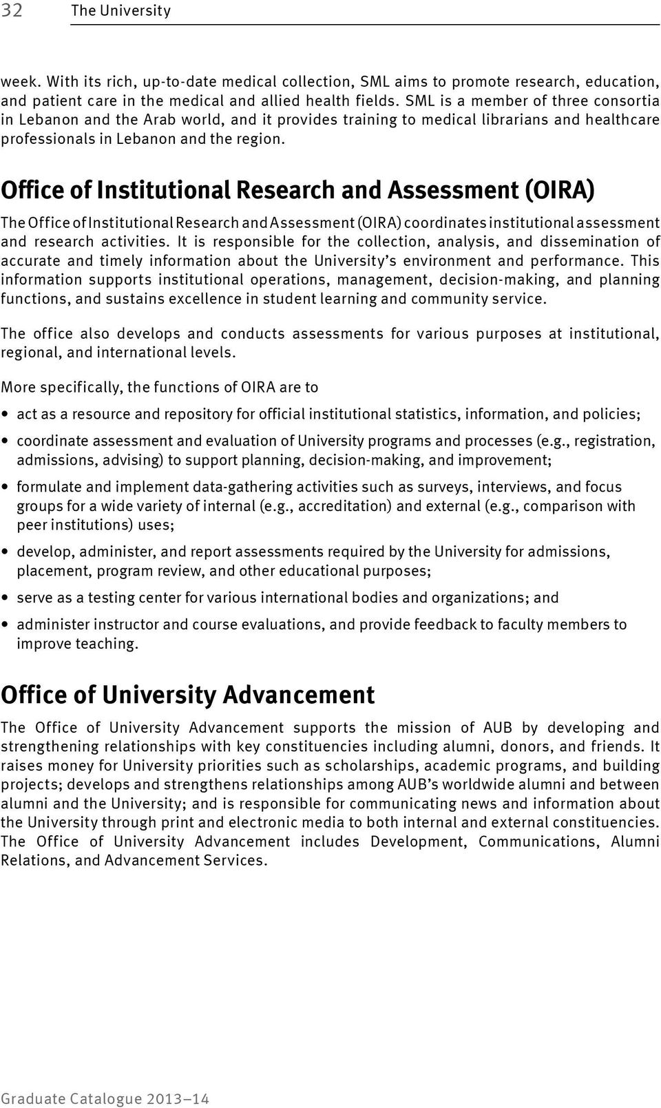 Office of Institutional Research and Assessment (OIRA) The Office of Institutional Research and Assessment (OIRA) coordinates institutional assessment and research activities.