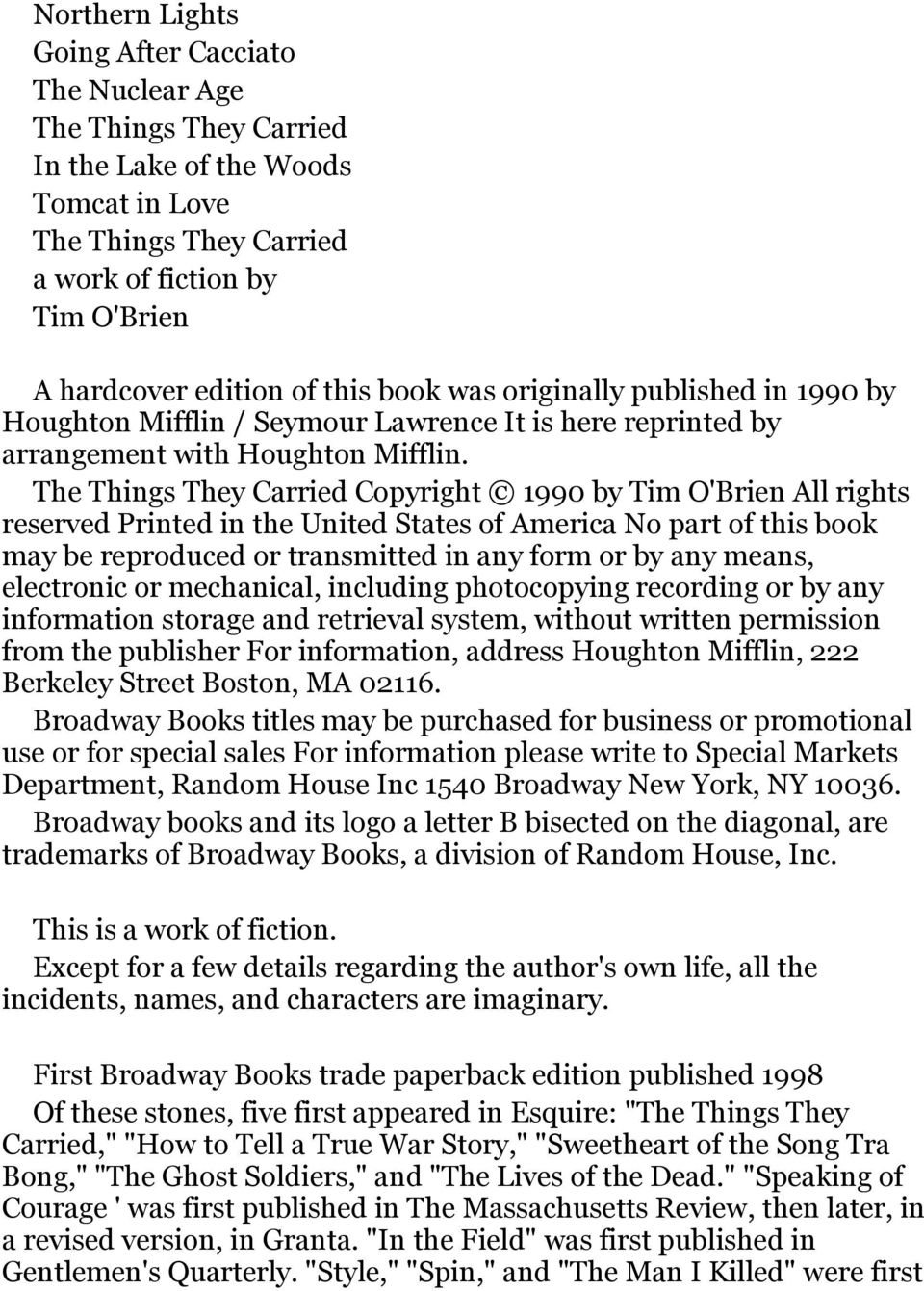 The Things They Carried Copyright 1990 by Tim O'Brien All rights reserved Printed in the United States of America No part of this book may be reproduced or transmitted in any form or by any means,