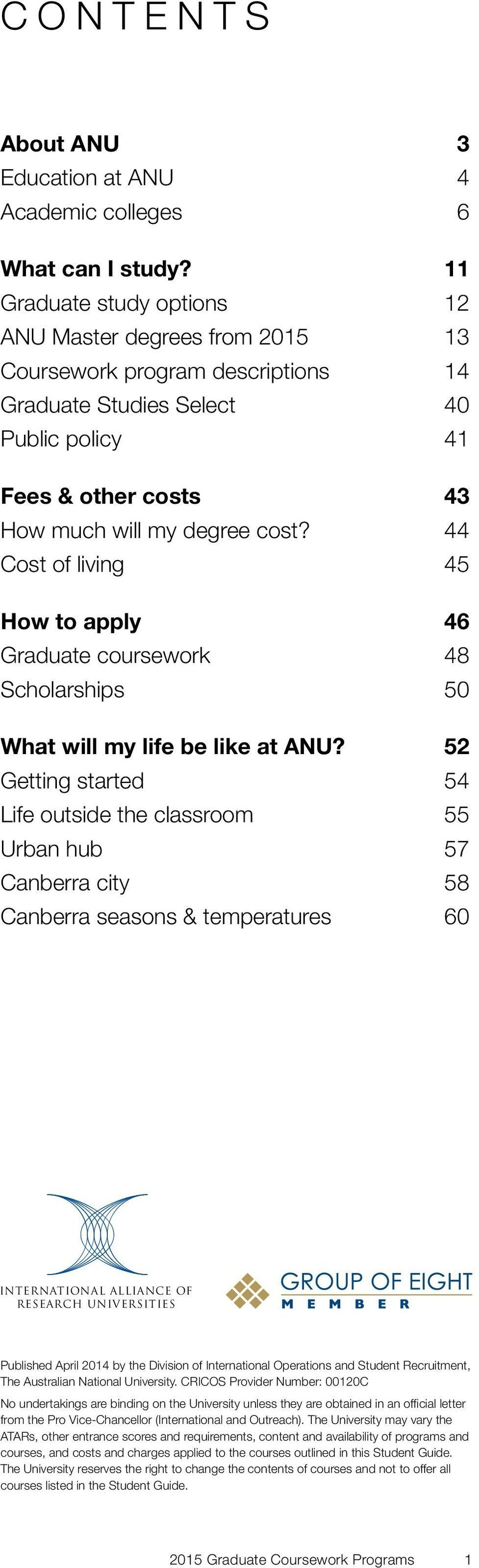 44 Cost of living 45 How to apply 46 Graduate coursework 48 Scholarships 50 What will my life be like at ANU?