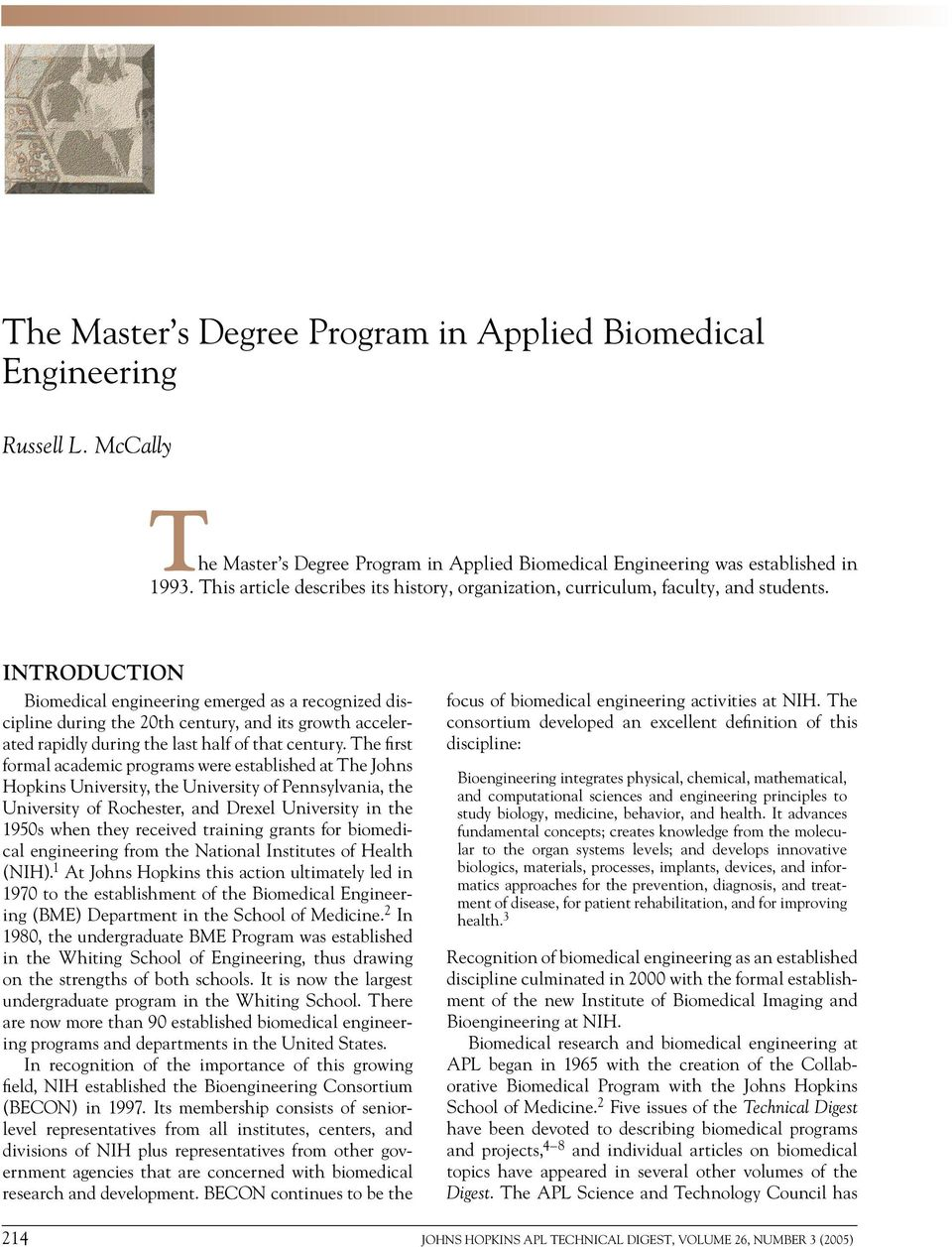 INTRODUCTION Biomedical engineering emerged as a recognized discipline during the 20th century, and its growth accelerated rapidly during the last half of that century.