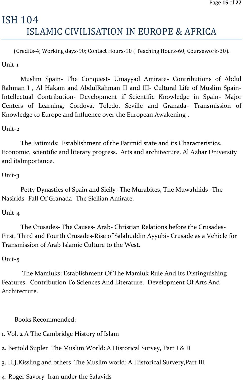 Knowledge in Spain- Major Centers of Learning, Cordova, Toledo, Seville and Granada- Transmission of Knowledge to Europe and Influence over the European Awakening.
