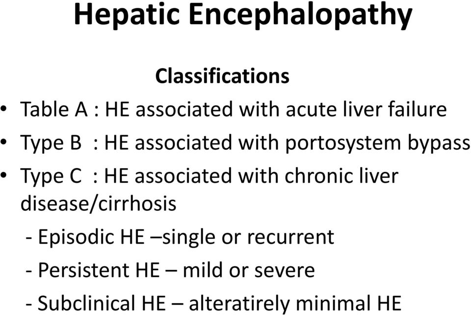 associated with chronic liver disease/cirrhosis - Episodic HE single or
