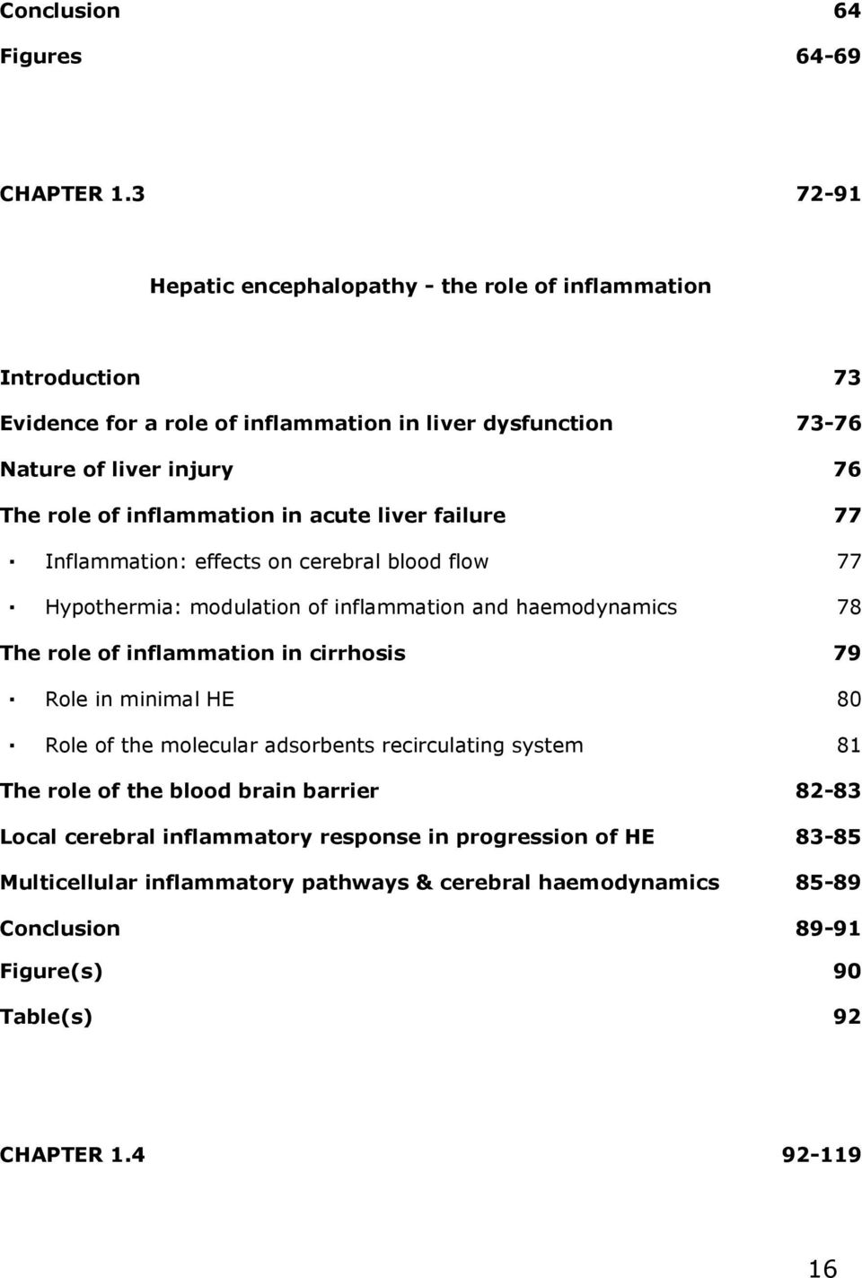 inflammation in acute liver failure 77 Inflammation: effects on cerebral blood flow 77 Hypothermia: modulation of inflammation and haemodynamics 78 The role of inflammation in