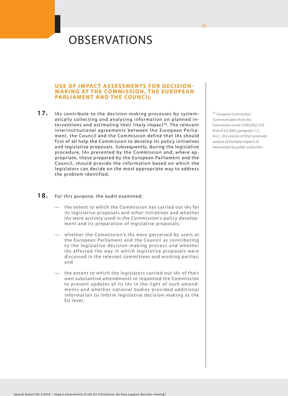 The relevant interinstitutional agreements between the European Parliament, the Council and the Commission define that IAs should first of all help the Commission to develop its polic y initiatives