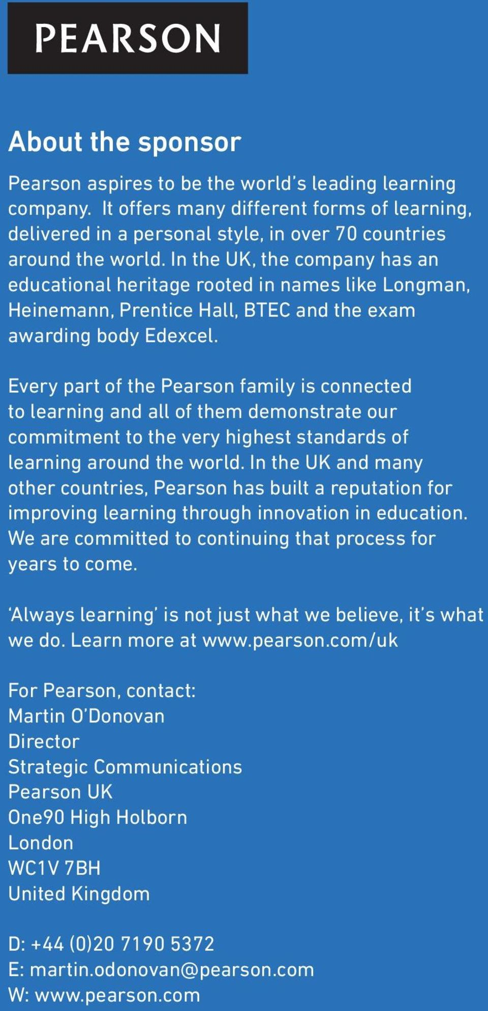 Every part of the Pearson family is connected to learning and all of them demonstrate our commitment to the very highest standards of learning around the world.