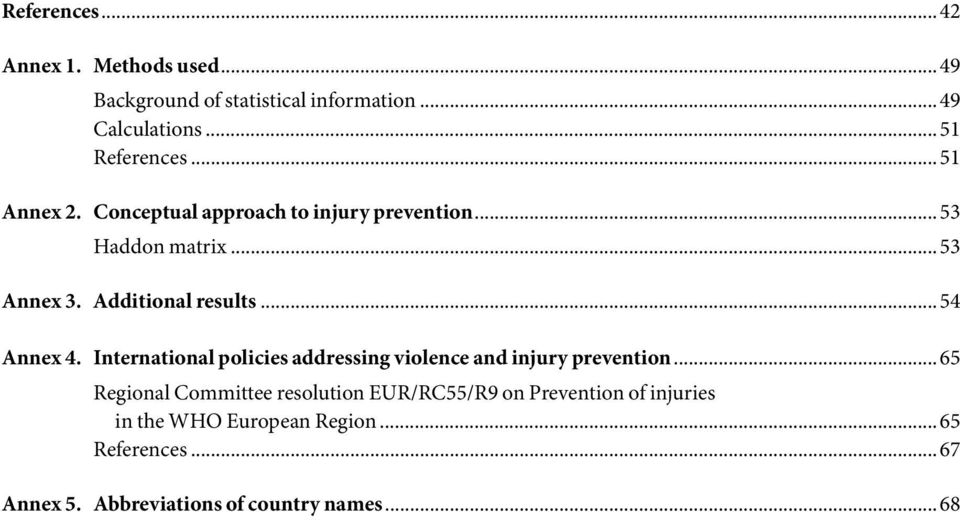.. 54 Annex 4. International policies addressing violence and injury prevention.